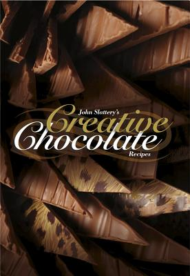 John Slattery's Creative Chocolate - Slattery, John, and Marshall, Peter, and Katy, Morris (Editor)