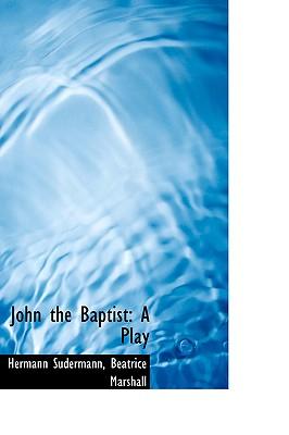 John the Baptist: A Play - Sudermann, Hermann