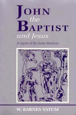 John the Baptist and Jesus: A Report of the Jesus Seminar - Tatum, W Barnes