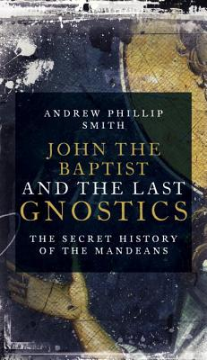 John the Baptist and the Last Gnostics - Smith