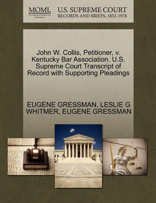 John W. Collis, Petitioner, V. Kentucky Bar Association. U.S. Supreme Court Transcript of Record with Supporting Pleadings - Gressman, Eugene, and Whitmer, Leslie G