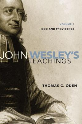 John Wesley's Teachings, Volume 1: God and Providence - Oden, Thomas C, Dr.