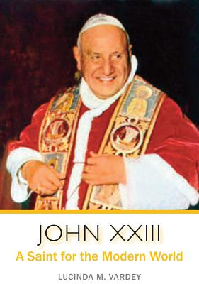John XXIII: A Saint for the Modern World - Varde, Lucinda M, and Congar, Yves, Cardinal (Afterword by)