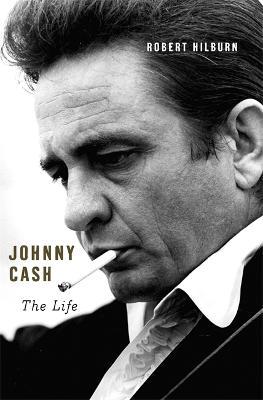 Johnny Cash: The Life - Hilburn, Robert