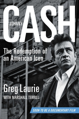 Johnny Cash: The Redemption of an American Icon - Laurie, Greg, and Terrill, Marshall