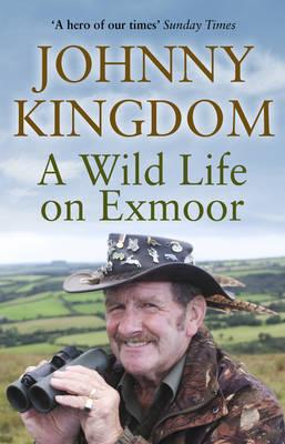 Johnny Kingdom: A Wild Life on Exmoor - Kingdom, Johnny