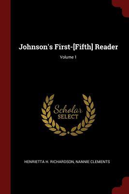 Johnson's First-[Fifth] Reader; Volume 1 - Richardson, Henrietta H