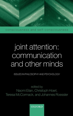 Joint Attention: Communication and Other Minds: Issues in Philosophy and Psychology - Elian, Naomi, and Eilan, Naomi (Editor), and Hoerl, Christoph (Editor)