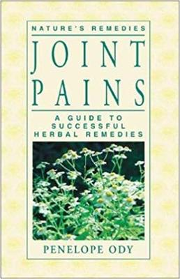 Joint Pains: A Guide to Successful Herbal Remedies - Ody, Penelope