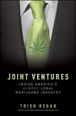 Joint Ventures: Inside America's Almost Legal Marijuana Industry - Regan, Trish