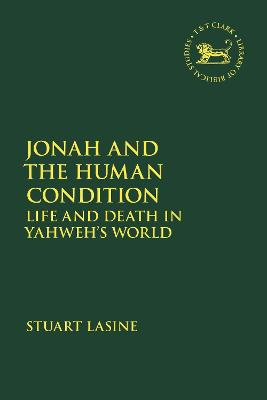 Jonah and the Human Condition: Life and Death in Yahweh's World - Lasine, Stuart, and Mein, Andrew (Editor), and Camp, Claudia V (Editor)