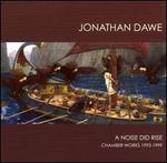 Jonathan Dawe: A Noise did Rise - Chamber Works, 1993-1999