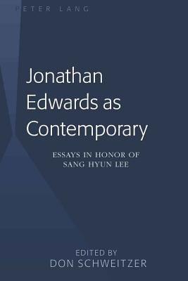 Jonathan Edwards as Contemporary: Essays in Honor of Sang Hyun Lee - Schweitzer, Don (Editor)