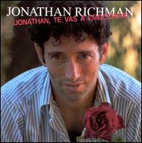 Jonathan, Te Vas a Emocionar! - Jonathan Richman