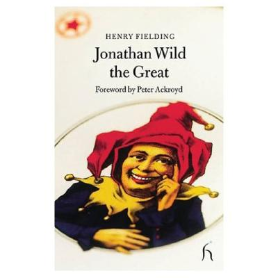 Jonathan Wild the Great - Fielding, Henry, and Ackroyd, Peter (Foreword by)