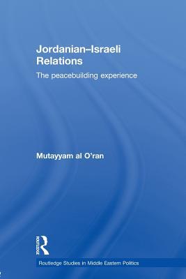Jordanian-Israeli Relations: The Peacebuilding Experience - Al O'ran, Mutayyam