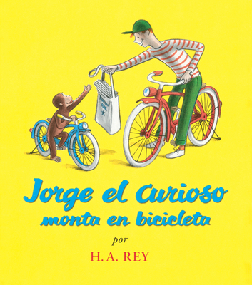 Jorge el Curioso Monta en Bicicleta - Rey, H A, and Canetti, Yanitzia James (Translated by)