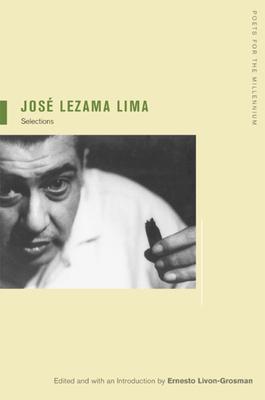 José Lezama Lima: Selections - Lezama Lima, Jose, and Livon-Grosman, Ernesto (Introduction by)