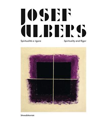 Josef Albers: Spirituality & Rigour - Weber, Nicholas Fox (Editor), and De Chirico, Fabio (Editor)