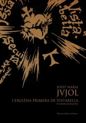 Josep Maria Jujol: L'Esglesia Primera de Vistabella.Una Mirada Contemporania - Carabi Bescos, Guillem (Editor)