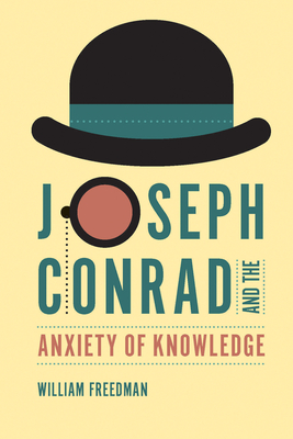 Joseph Conrad and the Anxiety of Knowledge - Freedman, William