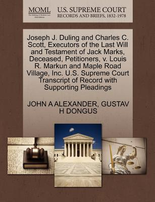 Joseph J. Duling and Charles C. Scott, Executors of the Last Will and Testament of Jack Marks, Deceased, Petitioners, V. Louis R. Markun and Maple Road Village, Inc. U.S. Supreme Court Transcript of Record with Supporting Pleadings - Alexander, John A, and Dongus, Gustav H