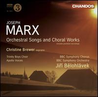 Joseph Marx: Orchestral Songs and Choral Works - Christine Brewer (soprano); Elizabeth Roberts (soprano); Graham Titus (bass); Susan Monks (cello); Vernon Kirk (tenor);...
