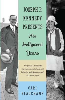 Joseph P. Kennedy Presents: His Hollywood Years - Beauchamp, Cari