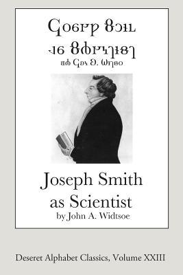 Joseph Smith as Scientist (Deseret Alphabet Edition) - Widtsoe, John a