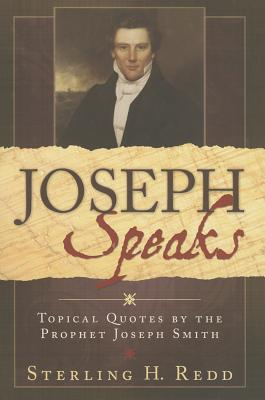 Joseph Speaks: Topical Quoted by the Prophet Joseph Smith - Smith, Joseph, Jr.