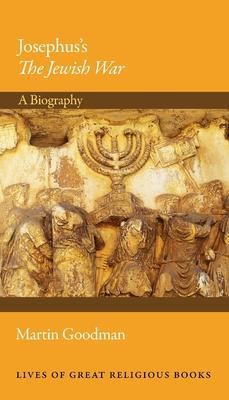 Josephus's the Jewish War: A Biography - Goodman, Martin
