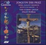 Josquin dez Prez: Missa Faisant Regretz; Motets