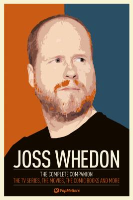 Joss Whedon: The Complete Companion: The TV Series, the Movies, the Comic Books, and More - Popmatters