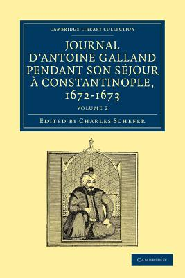 Journal D'Antoine Galland Pendant Son Sejour ... Constantinople, 1672-1673 - Galland, Antoine, and Schefer, Charles (Editor)