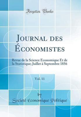 Journal Des ?conomistes, Vol. 11: Revue de la Science ?conomique Et de la Statistique; Juillet ? Septembre 1856 (Classic Reprint) - Politique, Societe Economique