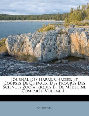 Journal Des Haras, Chasses, Et Courses de Chevaux, Des Progres Des Sciences Zooiatriques Et de Medecine Comparee, Volume 4... - Anonymous