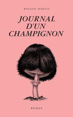 Journal D'Un Champignon - Martin, Roland