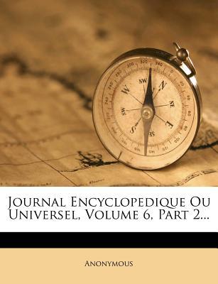 Journal Encyclopedique Ou Universel, Volume 6, Part 2... - Anonymous