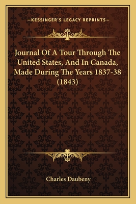 Journal of a Tour Through the United States, and in Canada, Made During the Years 1837-38 (1843) - Daubeny, Charles