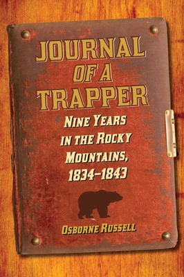 Journal of a Trapper: Nine Years in the Rocky Mountains, 1834-1843 - Russell, Osborne