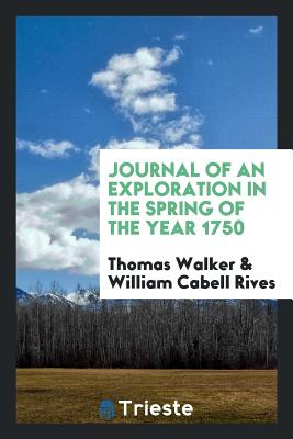 Journal of an Exploration in the Spring of the Year 1750 - Walker, Thomas, Dr., and Rives, William Cabell