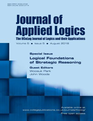Journal of Applied Logics - Ifcolog Journal of Logics and Their Applications. Volume 5, Number 5. Special Issue: Logical Foundations of Strategic Reasoning - Park, Woosuk (Guest editor), and Woods, John (Guest editor)