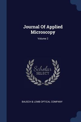 Journal of Applied Microscopy; Volume 2 - Bausch & Lomb Optical Company (Creator)