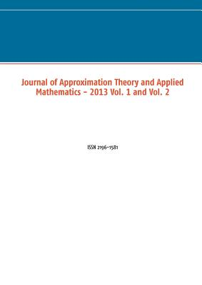 Journal of Approximation Theory and Applied Mathematics - 2013 Vol. 1 and Vol. 2 - Schuchmann, Marco, and Schuchmann, Dr Marco (Editor)