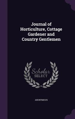 Journal of Horticulture, Cottage Gardener and Country Gentlemen - Anonymous