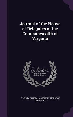 Journal of the House of Delegates of the Commonwealth of Virginia - Virginia General Assembly House of Del (Creator)