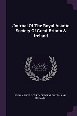 Journal of the Royal Asiatic Society of Great Britain & Ireland - Royal Asiatic Society of Great Britain a (Creator)