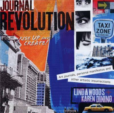 Journal Revolution: Rise Up and Create Art Journals, Personal Manifestos and Other Artistic Insurrections - Woods, Linda, and Dinino, Karen