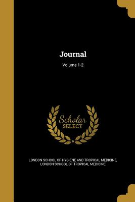 Journal; Volume 1-2 - London School of Hygiene and Tropical Me (Creator), and London School of Tropical Medicine (Creator)