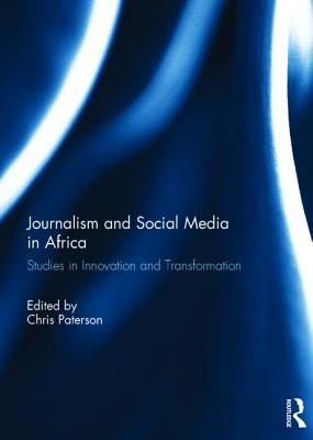 Journalism and Social Media in Africa: Studies in Innovation and Transformation - Paterson, Chris (Editor)